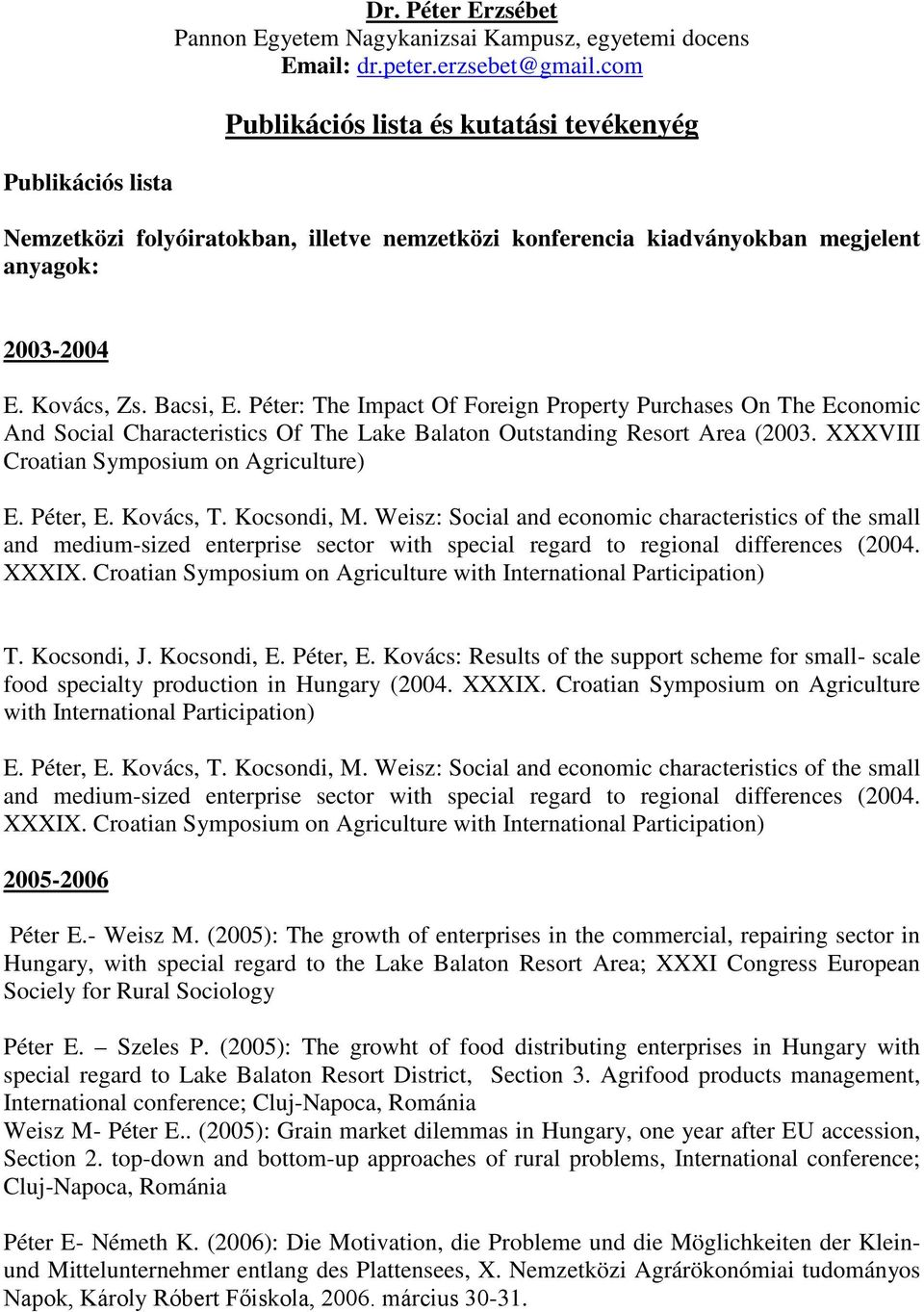 Péter: The Impact Of Foreign Property Purchases On The Economic And Social Characteristics Of The Lake Balaton Outstanding Resort Area (2003. XXXVIII Croatian Symposium on Agriculture) E. Péter, E.