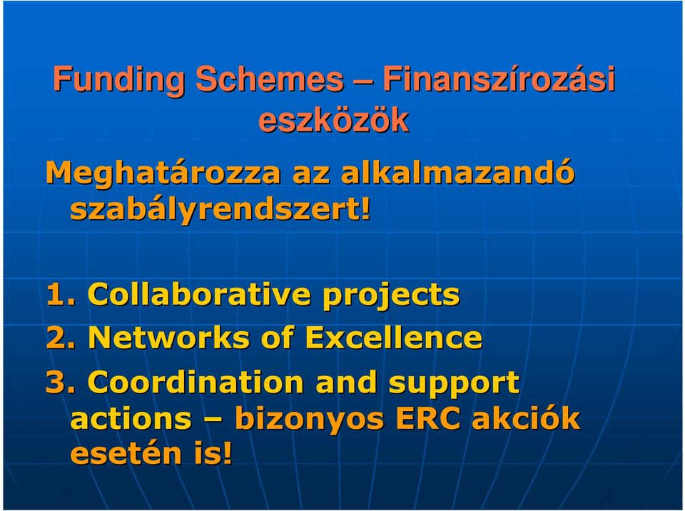 Collaborative projects 2. Networks of Excellence 3.