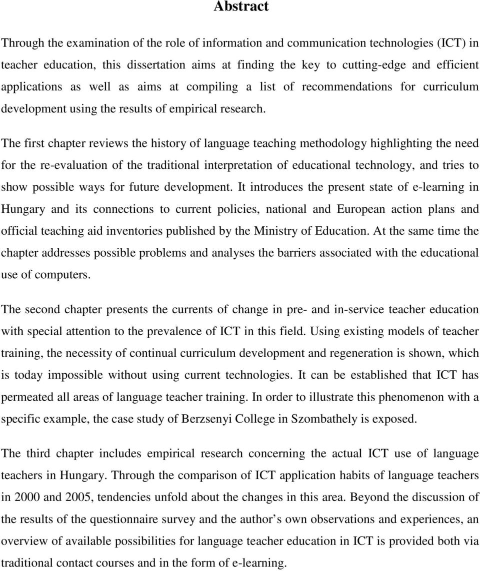 The first chapter reviews the history of language teaching methodology highlighting the need for the re-evaluation of the traditional interpretation of educational technology, and tries to show