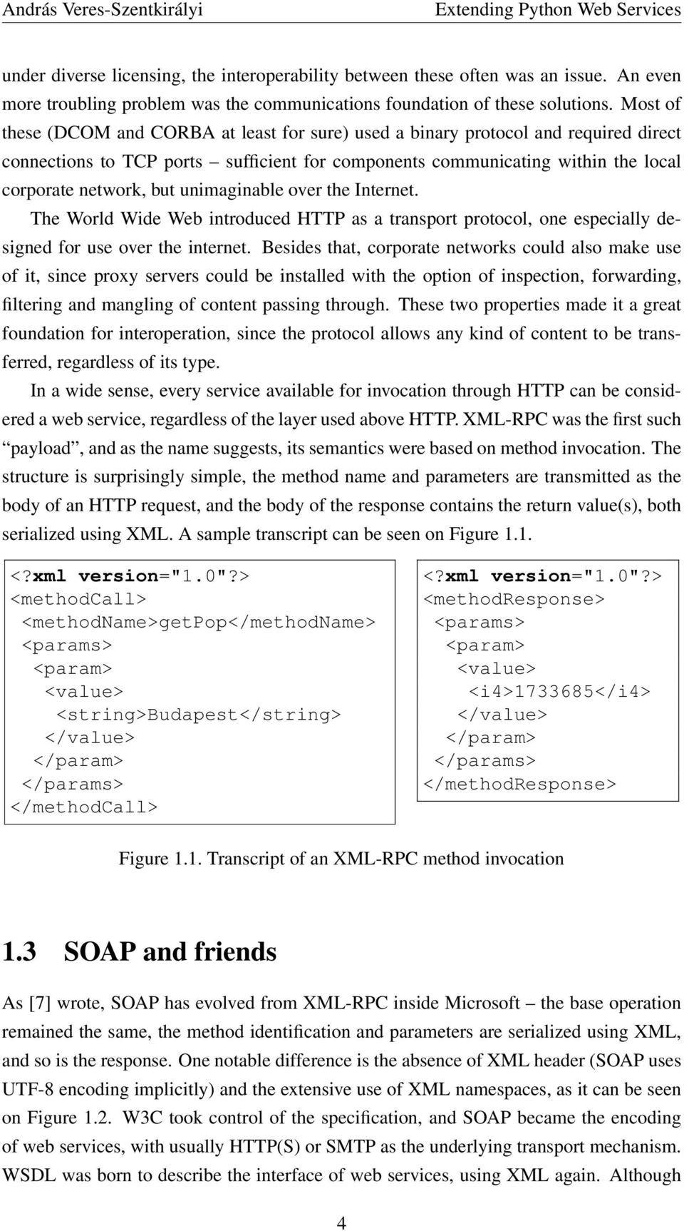 unimaginable over the Internet. The World Wide Web introduced HTTP as a transport protocol, one especially designed for use over the internet.