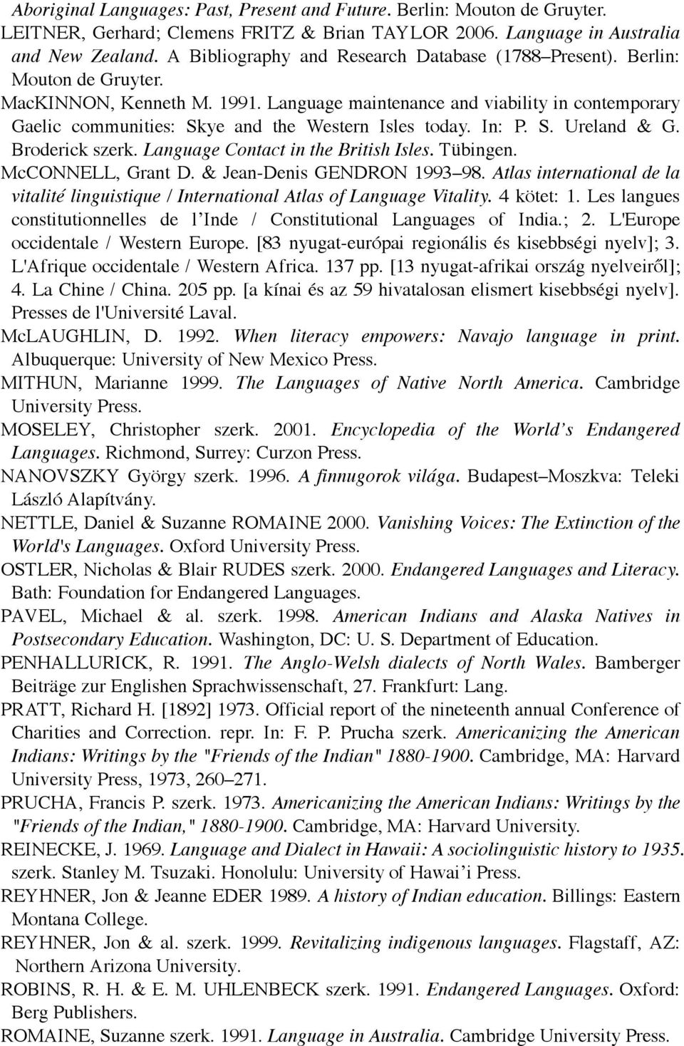 Language maintenance and viability in contemporary Gaelic communities: Skye and the Western Isles today. In: P. S. Ureland & G. Broderick szerk. Language Contact in the British Isles. Tübingen.