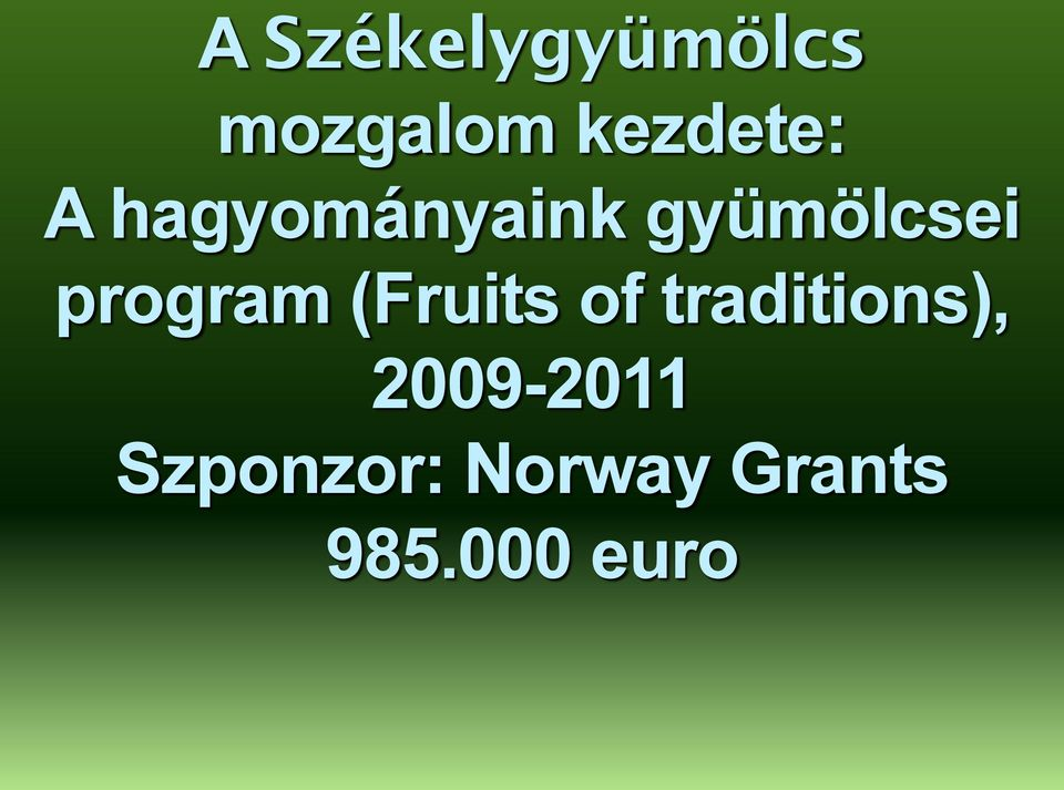 (Fruits of traditions), 2009-2011
