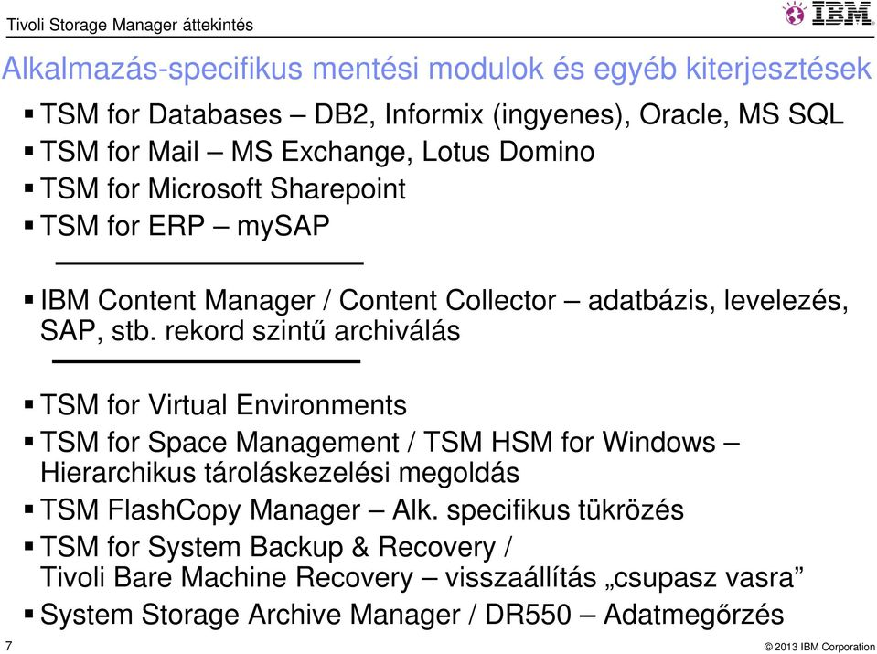 rekord szintű archiválás 7 TSM for Virtual Environments TSM for Space Management / TSM HSM for Windows Hierarchikus tároláskezelési megoldás TSM FlashCopy