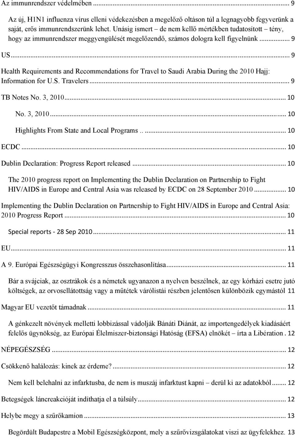 .. 9 Health Requirements and Recommendations for Travel to Saudi Arabia During the 2010 Hajj: Information for U.S. Travelers... 9 TB Notes No. 3, 2010... 10 No. 3, 2010... 10 Highlights From State and Local Programs.