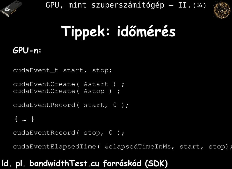 &start ) ; cudaeventcreate( &stop ) ; cudaeventrecord( start, 0 ); { }