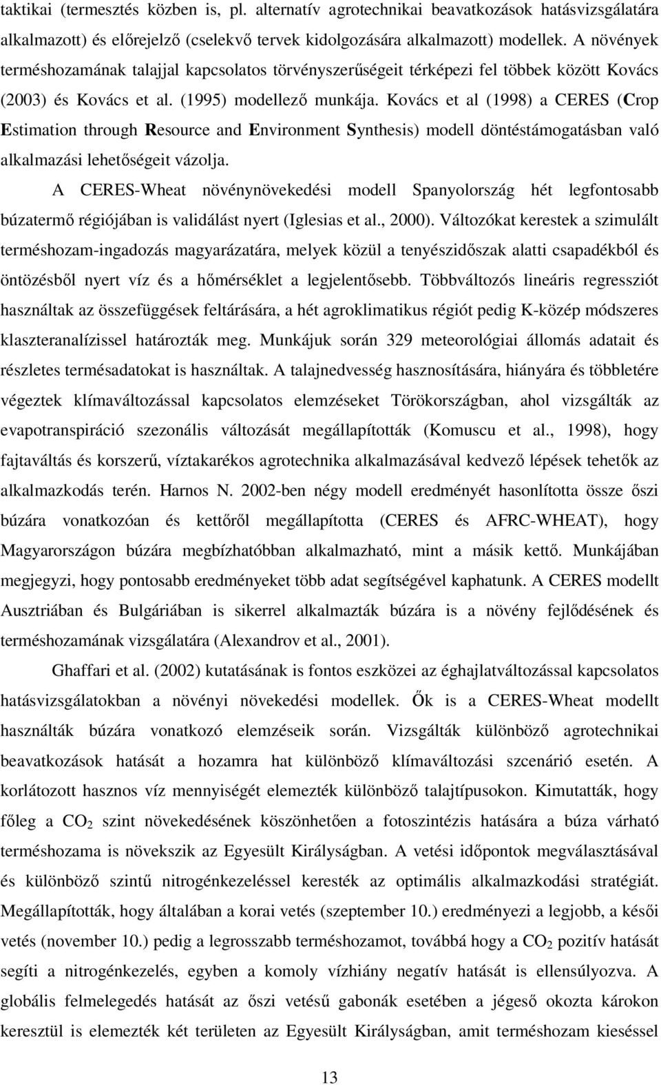 Kovács et al (1998) a CERES (Crop Estimation through Resource and Environment Synthesis) modell döntéstámogatásban való alkalmazási lehetőségeit vázolja.