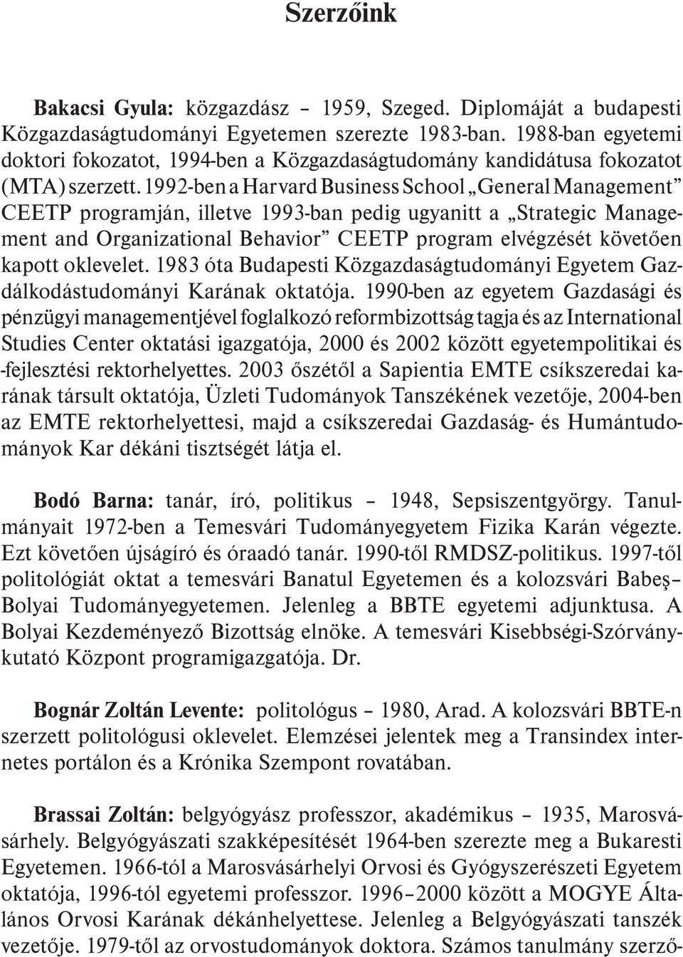 1992-ben a Harvard Business School General Management CEETP programján, illetve 1993-ban pedig ugyanitt a Strategic Management and Organizational Behavior CEETP program elvégzését követõen kapott