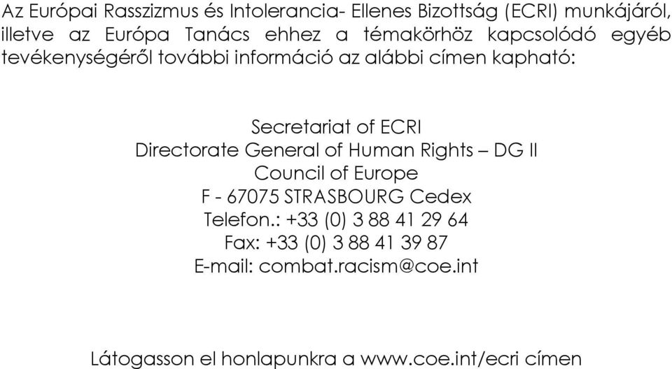 Directorate General of Human Rights DG II Council of Europe F - 67075 STRASBOURG Cedex Telefon.