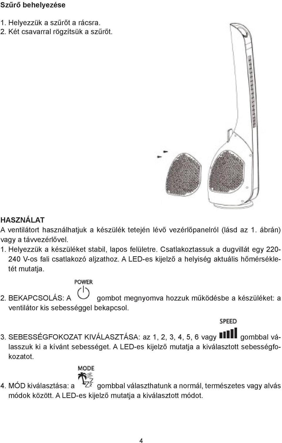 opeation: opeation: the fan may be operated by the c perated Használat by the control panel located on top of the fan (as the A ventilátort fan may használhatjuk be operated a készülék by the control
