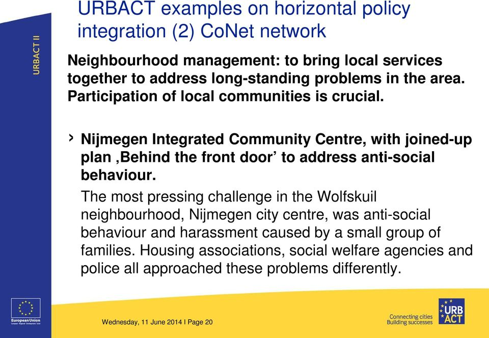 Nijmegen Integrated Community Centre, with joined-up plan Behind the front door to address anti-social behaviour.