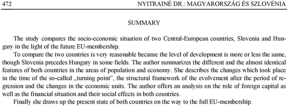 The author summarizes the different and the almost identical features of both countries in the areas of population and economy.