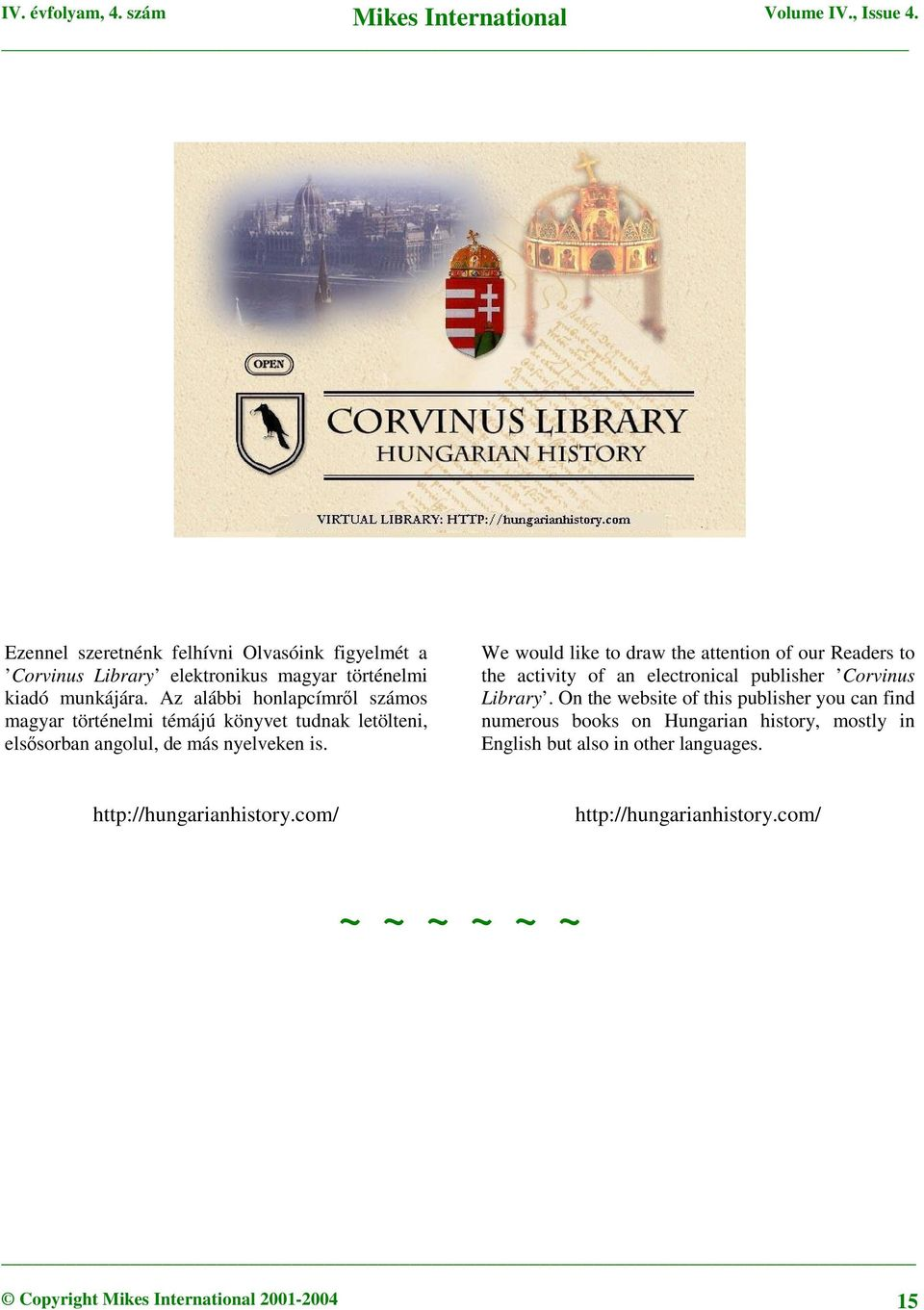 We would like to draw the attention of our Readers to the activity of an electronical publisher Corvinus Library.
