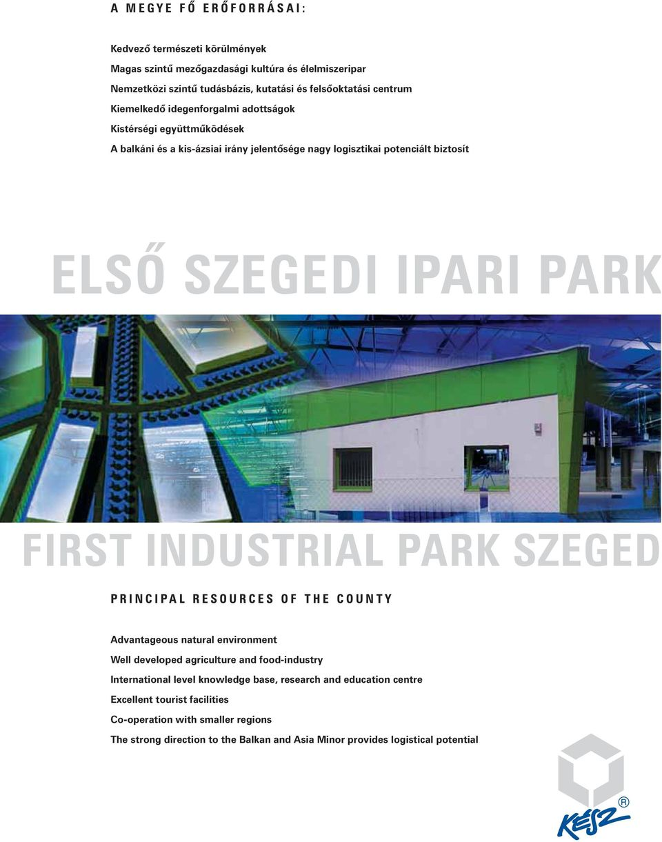 FIRST INDUSTRIAL PARK SZEGED PRINCIPAL RESOURCES OF THE COUNTY Advantageous natural environment Well developed agriculture and food-industry International level knowledge
