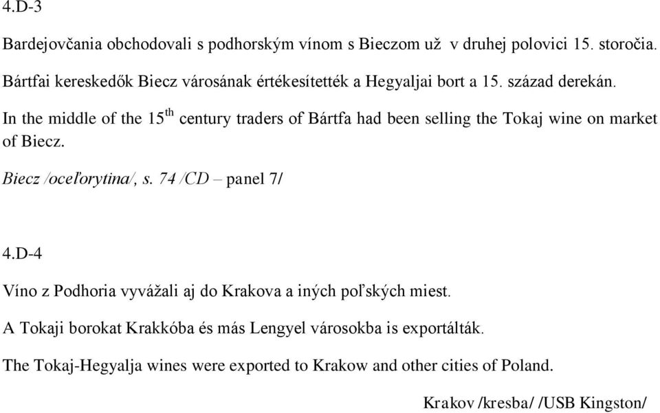 In the middle of the 15 th century traders of Bártfa had been selling the Tokaj wine on market of Biecz. Biecz /oceľorytina/, s.