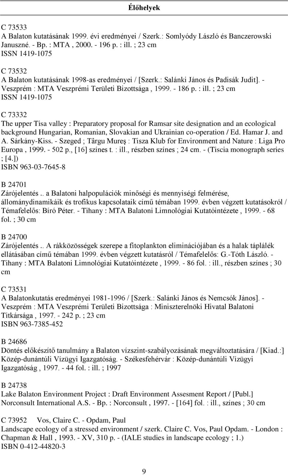 ; 23 cm ISSN 1419-1075 C 73332 The upper Tisa valley : Preparatory proposal for Ramsar site designation and an ecological background Hungarian, Romanian, Slovakian and Ukrainian co-operation / Ed.