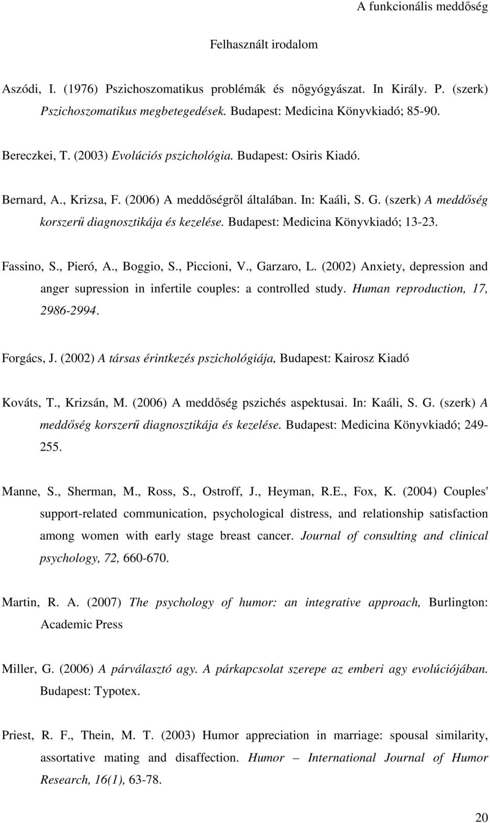 Budapest: Medicina Könyvkiadó; 13-23. Fassino, S., Pieró, A., Boggio, S., Piccioni, V., Garzaro, L. (2002) Anxiety, depression and anger supression in infertile couples: a controlled study.