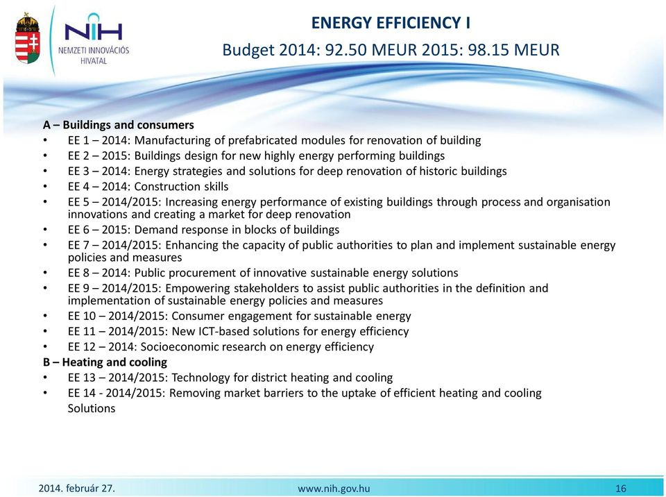 strategies and solutions for deep renovation of historic buildings EE 4 2014: Construction skills EE 5 2014/2015: Increasing energy performance of existing buildings through process and organisation