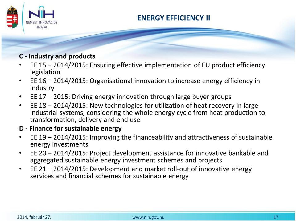 whole energy cycle from heat production to transformation, delivery and end use D - Finance for sustainable energy EE 19 2014/2015: Improving the financeability and attractiveness of sustainable