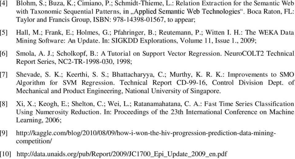 In: SIGKDD Explorations, Volume 11, Issue 1., 2009; [6] Smola, A. J.; Scholkopf, B.: A Tutorial on Support Vector Regression. NeuroCOLT2 Technical Report Series, NC2-TR-1998-030, 1998; [7] Shevade, S.