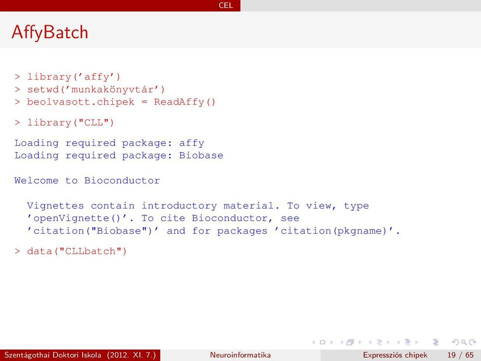 Bioconductor Vignettes contain introductory material. To view, type openvignette().
