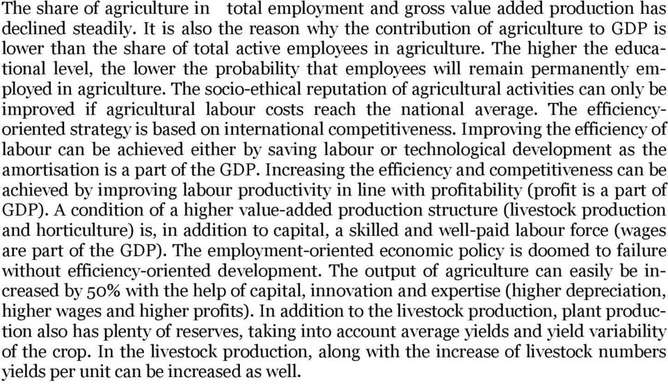 The higher the educational level, the lower the probability that employees will remain permanently employed in agriculture.