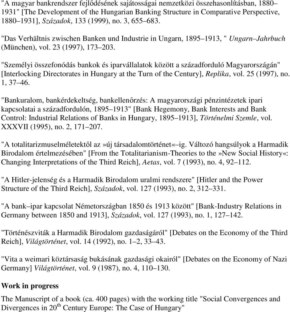 """Személyi összefonódás bankok és iparvállalatok között a századforduló Magyarországán"" [Interlocking Directorates in Hungary at the Turn of the Century], Replika, vol. 25 (1997), no. 1, 37 46."
