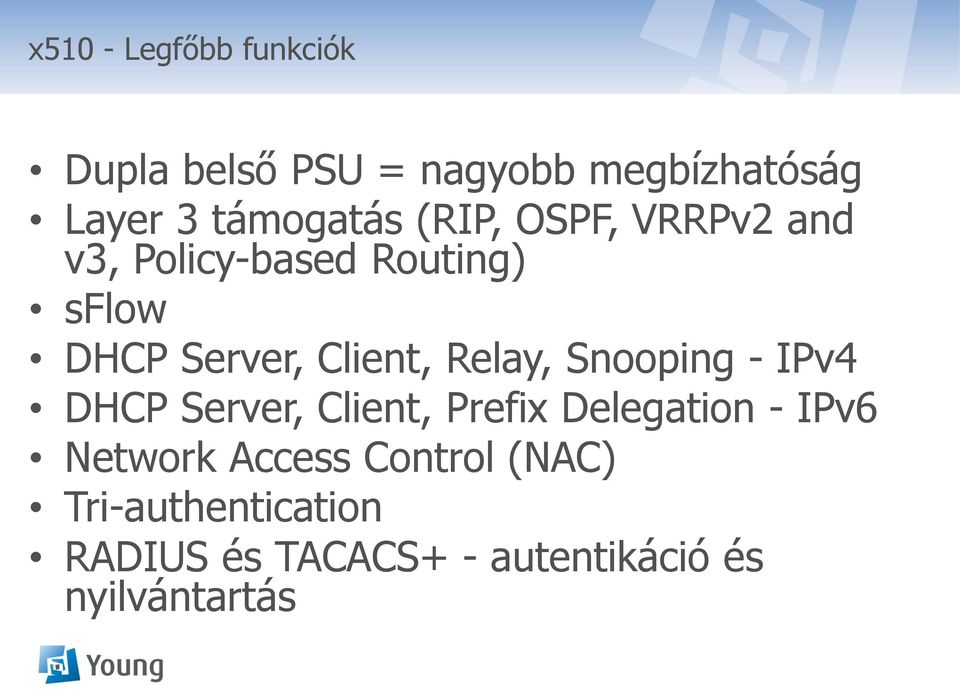Client, Relay, Snooping - IPv4 DHCP Server, Client, Prefix Delegation - IPv6