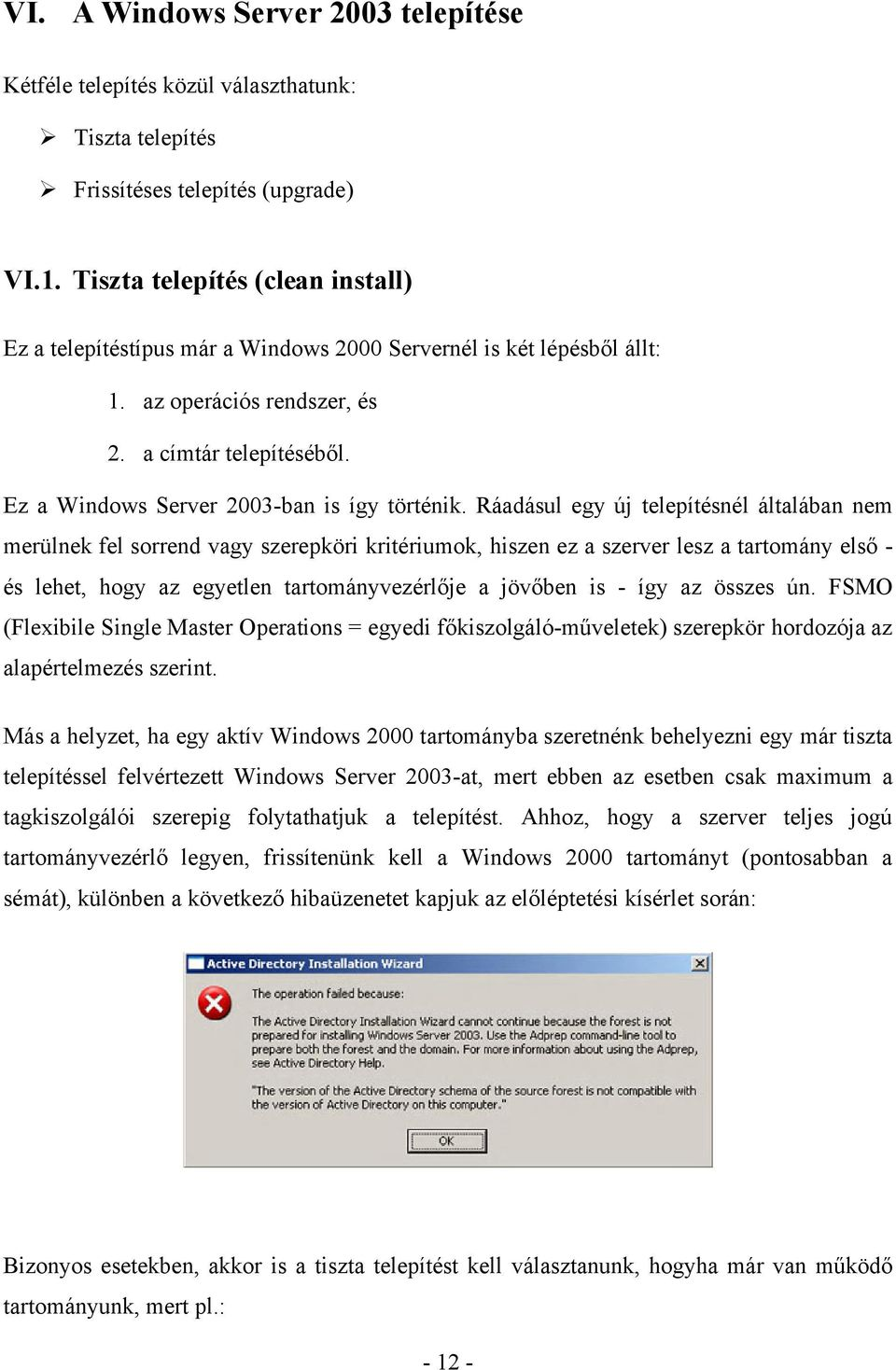 Ez a Windows Server 2003-ban is így történik.