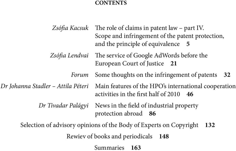 Forum Some thoughts on the infringement of patents 32 Main features of the HPO s international cooperation activities in the first half of 2010 46 News