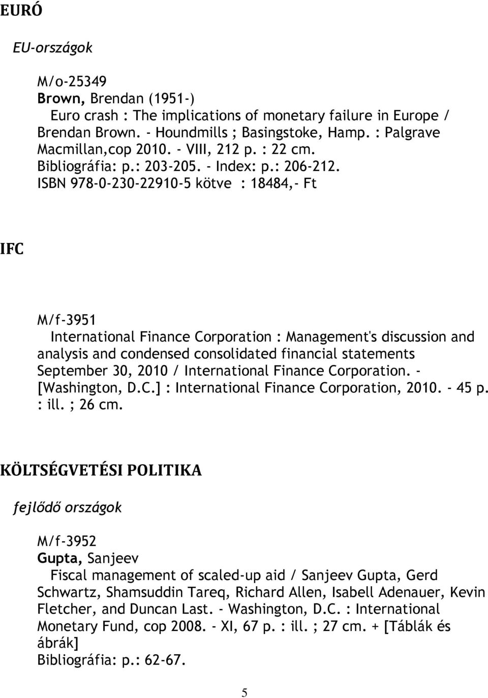 ISBN 978-0-230-22910-5 kötve : 18484,- Ft IFC M/f-3951 International Finance Corporation : Management's discussion and analysis and condensed consolidated financial statements September 30, 2010 /