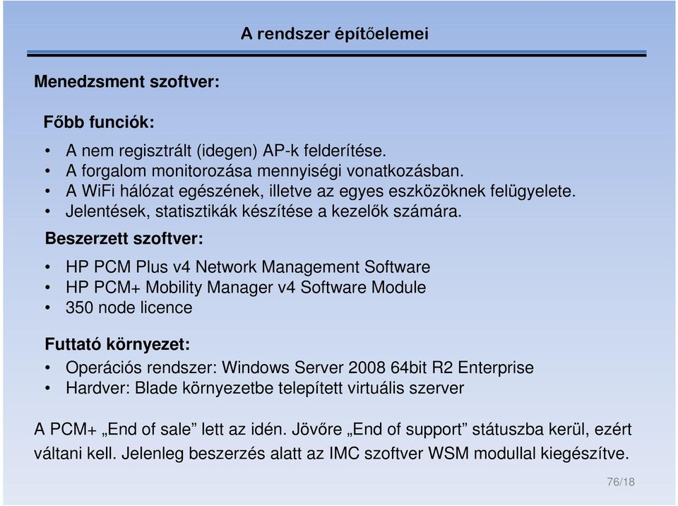 Beszerzett szoftver: HP PCM Plus v4 Network Management Software HP PCM+ Mobility Manager v4 Software Module 350 node licence Futtató környezet: Operációs rendszer: Windows