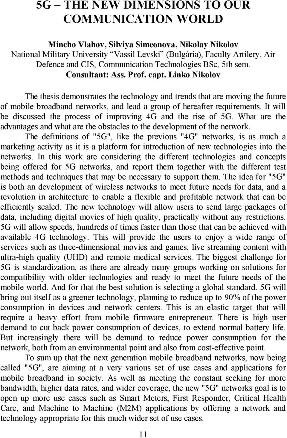 Linko Nikolov The thesis demonstrates the technology and trends that are moving the future of mobile broadband networks, and lead a group of hereafter requirements.