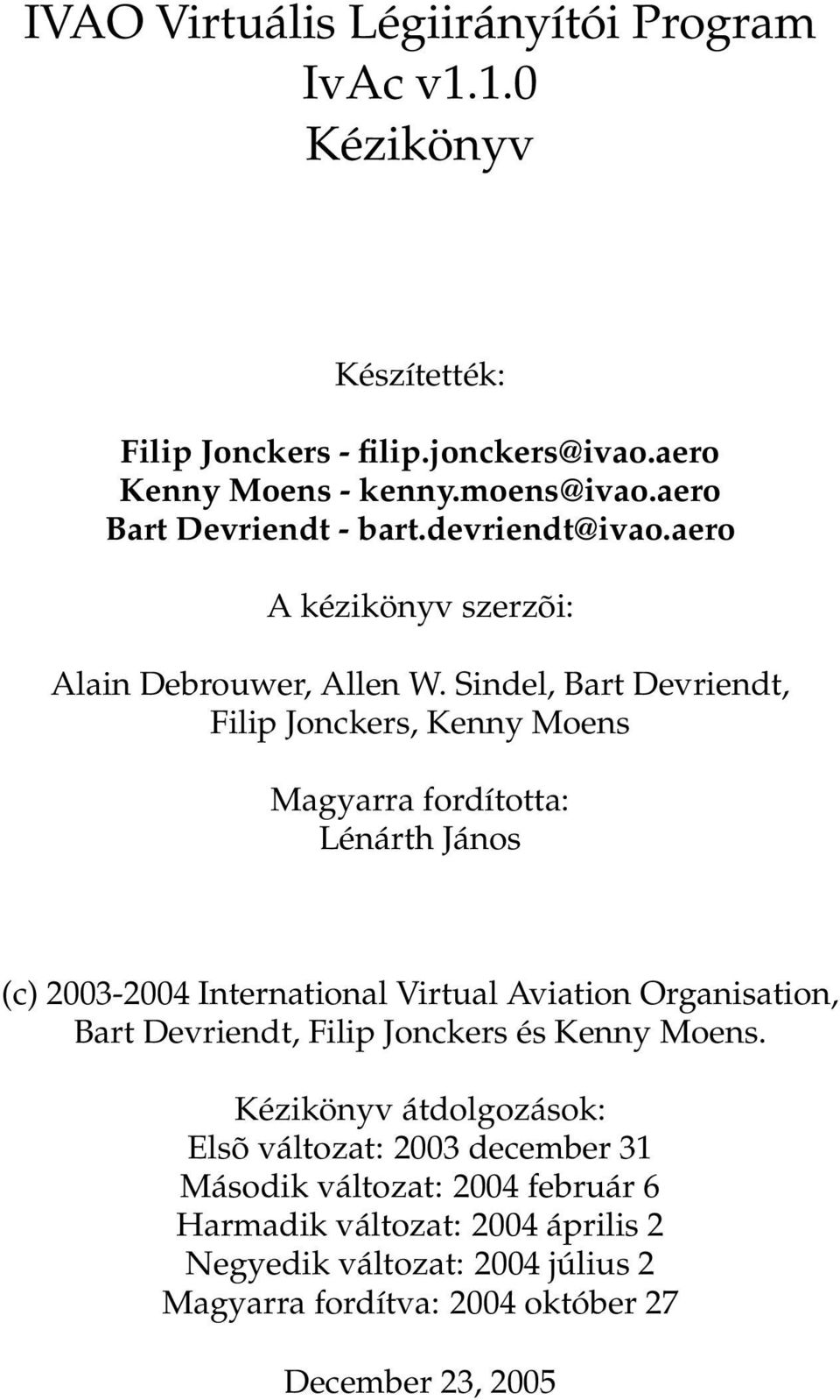 Sindel, Bart Devriendt, Filip Jonckers, Kenny Moens Magyarra fordította: Lénárth János (c) 2003-2004 International Virtual Aviation Organisation, Bart