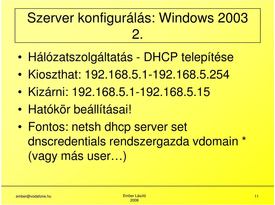 2. Fontos: netsh dhcp server set dnscredentials