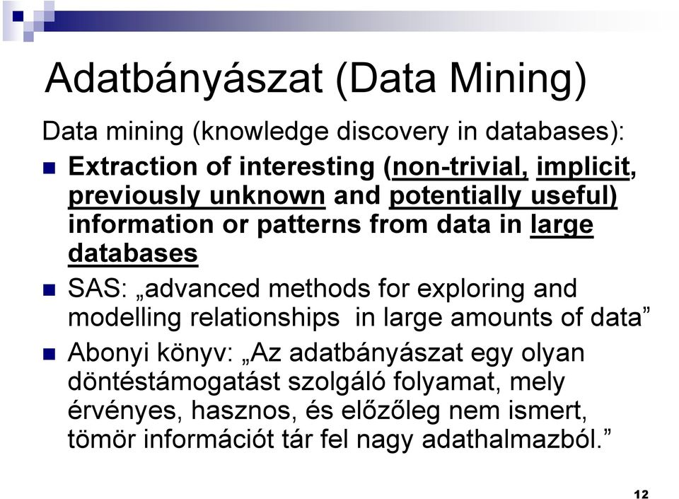 methods for exploring and modelling relationships in large amounts of data Abonyi könyv: Az adatbányászat egy olyan