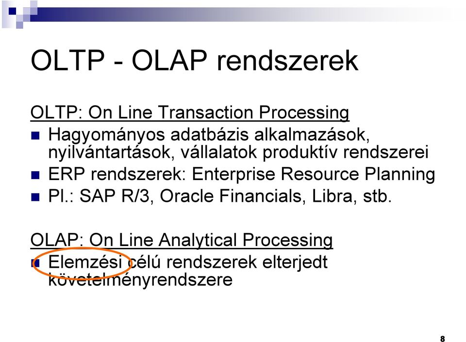 Enterprise Resource Planning Pl.: SAP R/3, Oracle Financials, Libra, stb.