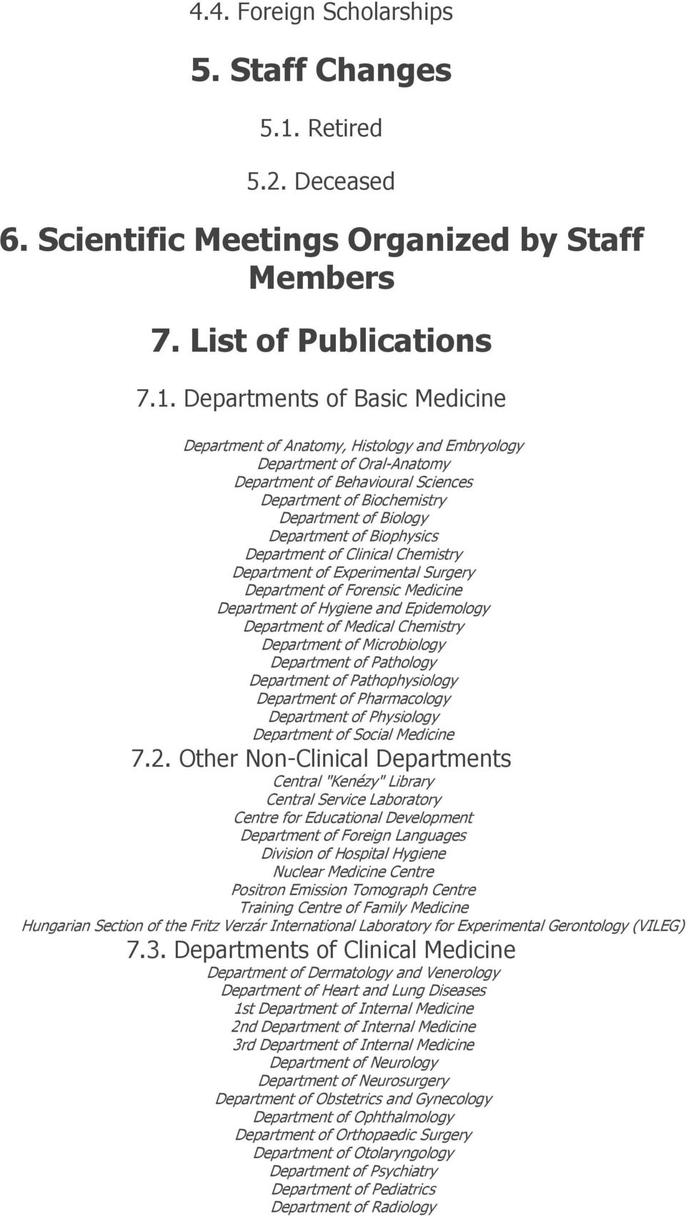 Departments of Basic Medicine Department of Anatomy, Histology and Embryology Department of Oral-Anatomy Department of Behavioural Sciences Department of Biochemistry Department of Biology Department