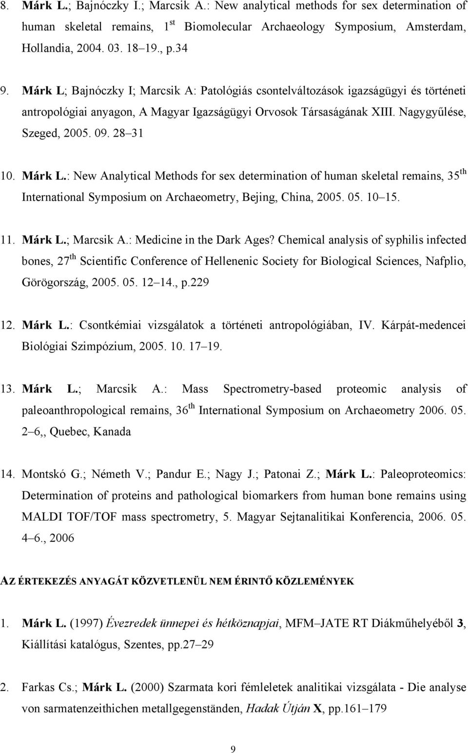 Márk L.: New Analytical Methods for sex determination of human skeletal remains, 35 th International Symposium on Archaeometry, Bejing, China, 2005. 05. 10 15. 11. Márk L.; Marcsik A.