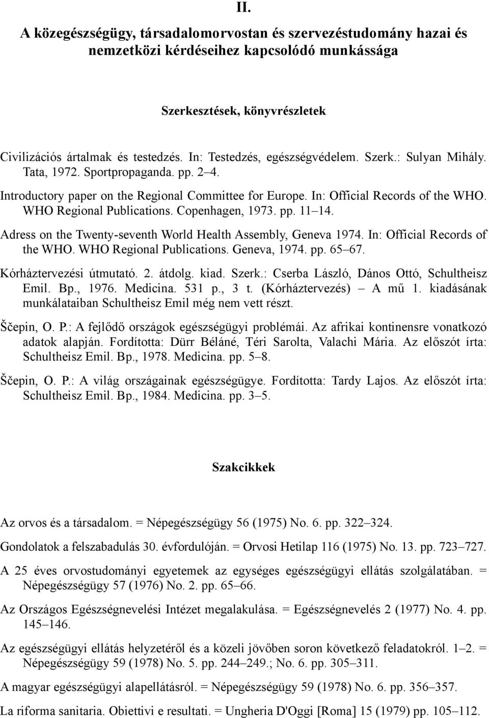 WHO Regional Publications. Copenhagen, 1973. pp. 11 14. Adress on the Twenty-seventh World Health Assembly, Geneva 1974. In: Official Records of the WHO. WHO Regional Publications. Geneva, 1974. pp. 65 67.