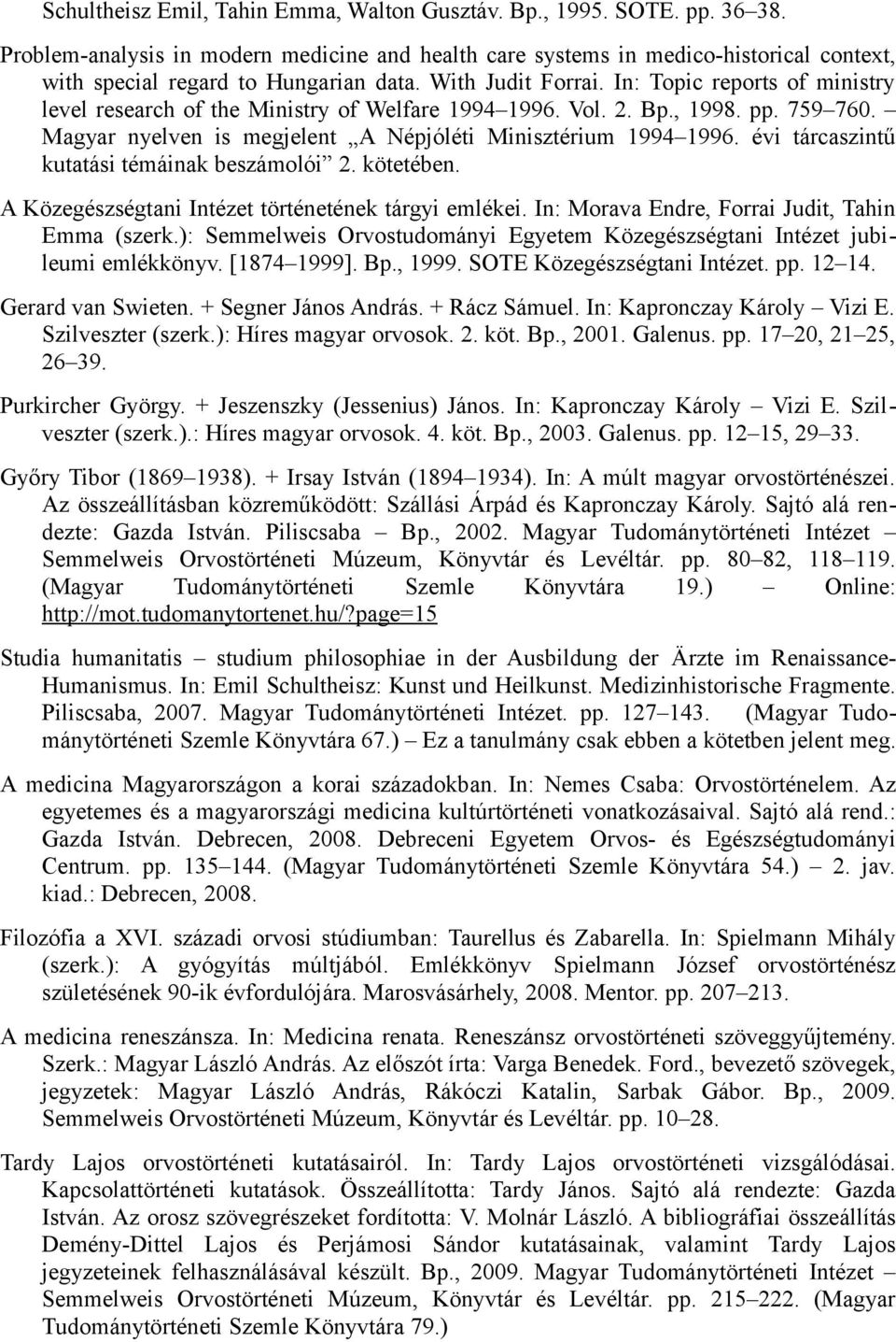 In: Topic reports of ministry level research of the Ministry of Welfare 1994 1996. Vol. 2. Bp., 1998. pp. 759 760. Magyar nyelven is megjelent A Népjóléti Minisztérium 1994 1996.