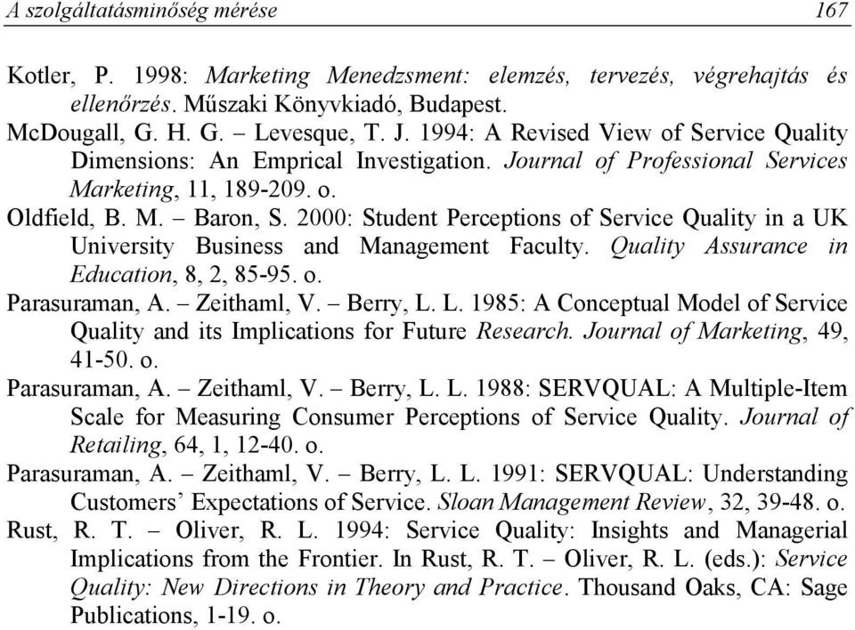 2000: Student Perceptions of Service Quality in a UK University Business and Management Faculty. Quality Assurance in Education, 8, 2, 85-95. o. Parasuraman, A. Zeithaml, V. Berry, L.