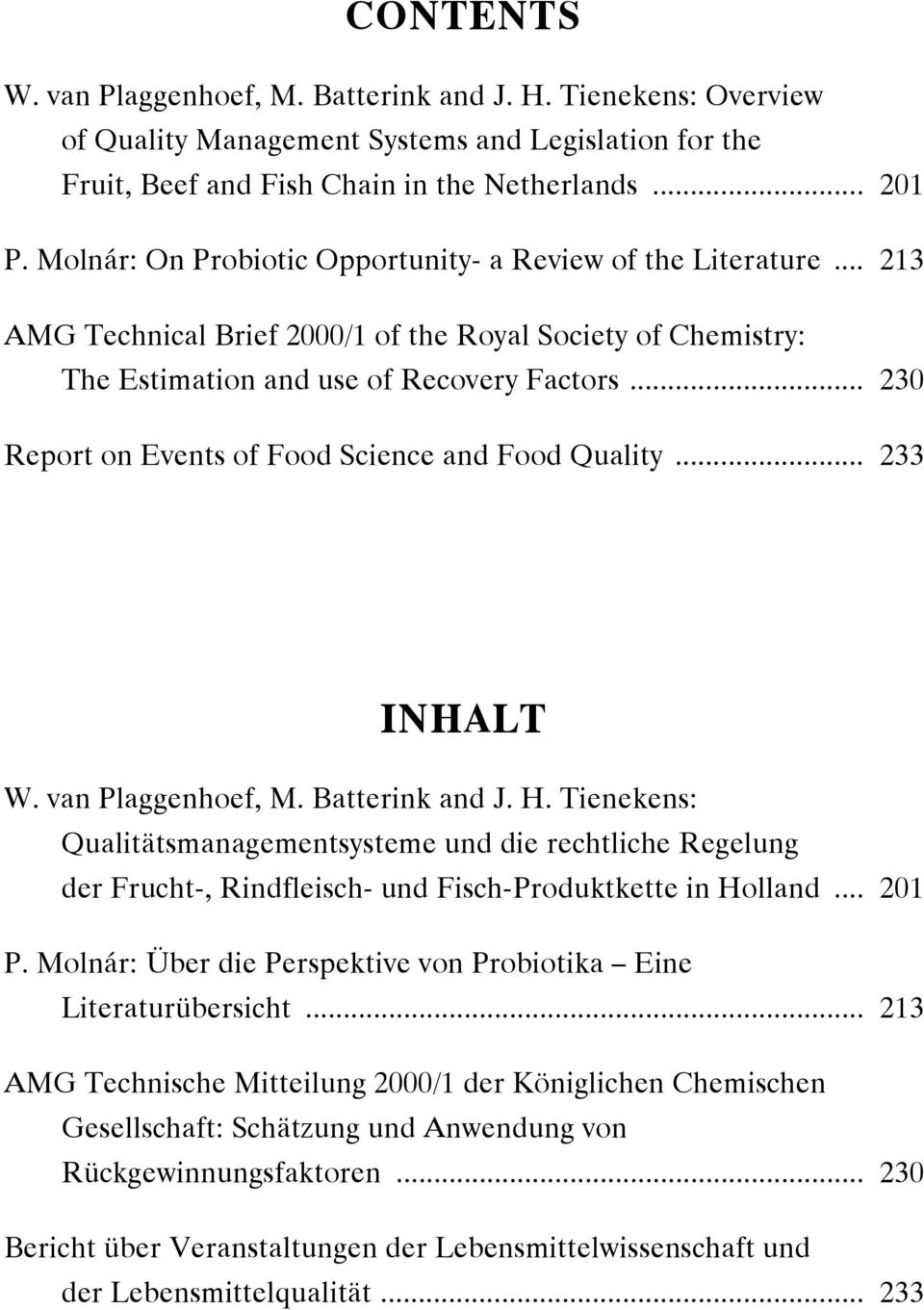 .. 230 Report on Events of Food Science and Food Quality... 233 INHALT W. van Plaggenhoef, M. Batterink and J. H.