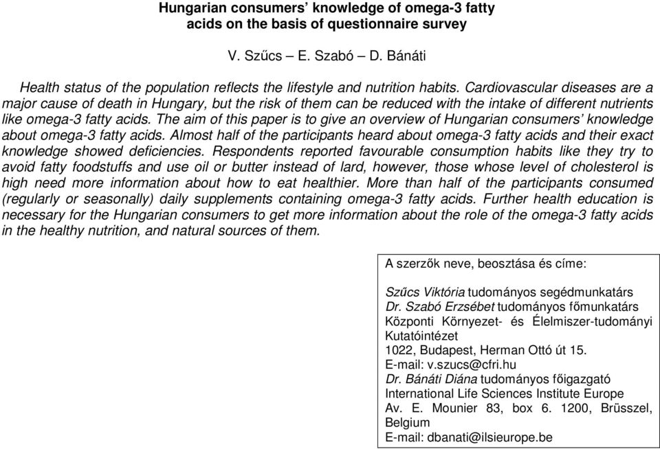The aim of this paper is to give an overview of Hungarian consumers knowledge about omega-3 fatty acids.