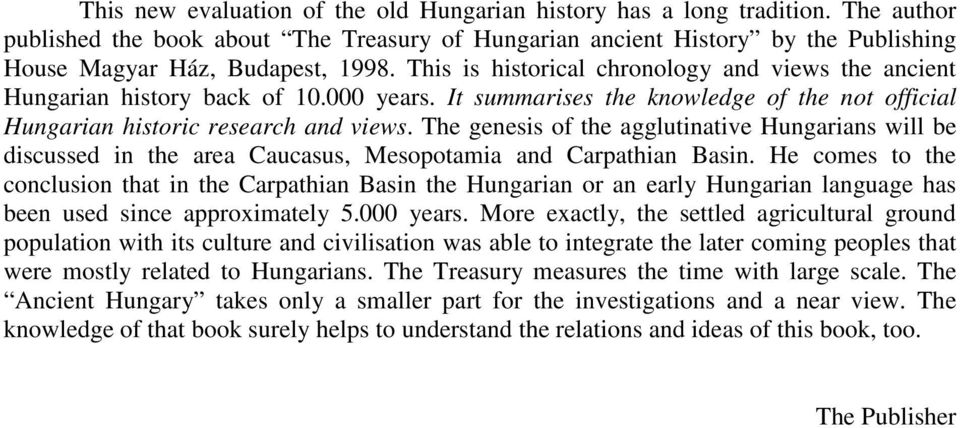 The genesis of the agglutinative Hungarians will be discussed in the area Caucasus, Mesopotamia and Carpathian Basin.