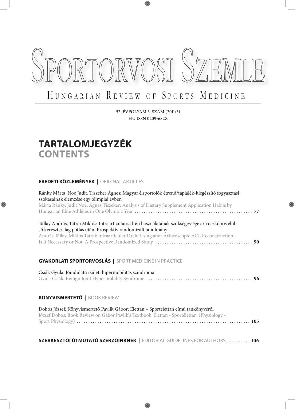 elemzése egy olimpiai évben Márta Ránky, Judit Noe, Ágnes Tiszeker: Analysis of Dietary Supplement Application Habits by Hungarian Elite Athletes in One Olympic Year.
