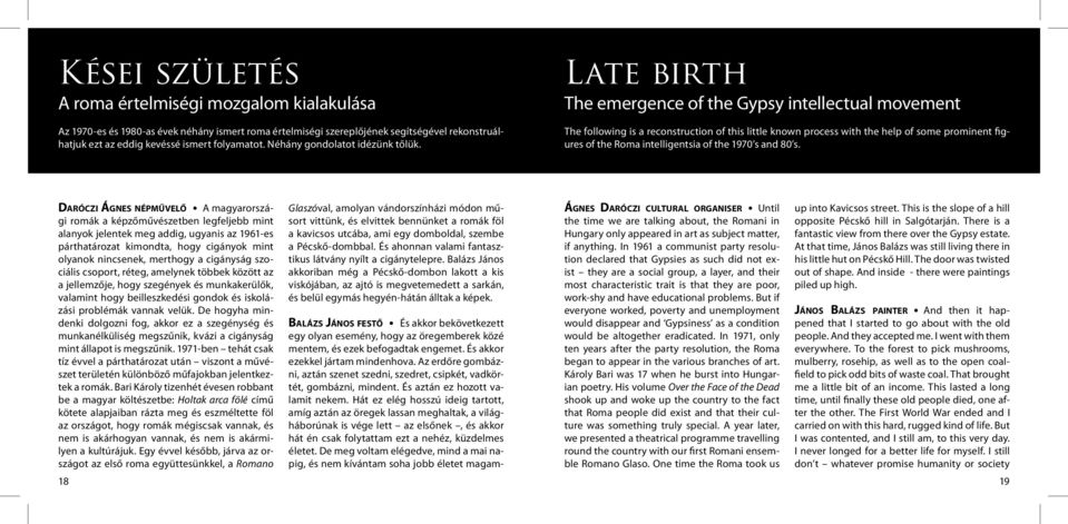 Late birth The emergence of the Gypsy intellectual movement The following is a reconstruction of this little known process with the help of some prominent figures of the Roma intelligentsia of the