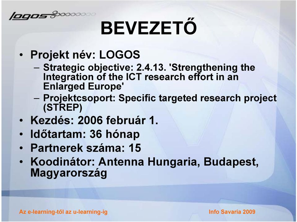 Europe' Projektcsoport: Specific targeted research project (STREP) Kezdés: