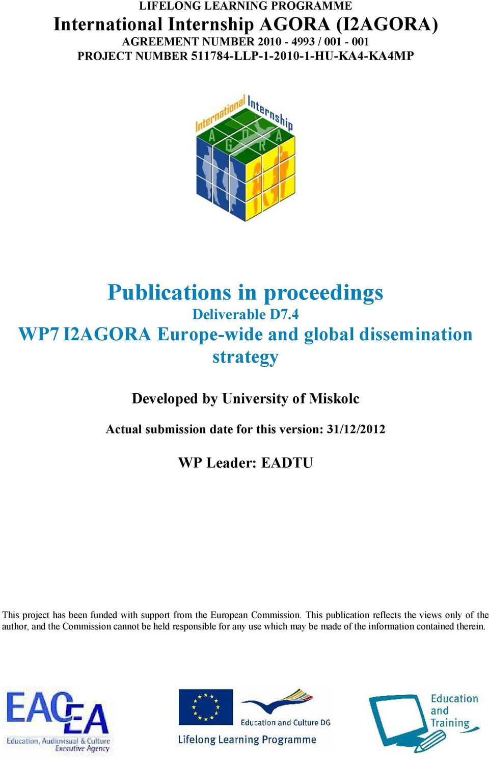 4 WP7 I2AGORA Europe-wide and global dissemination strategy Developed by University of Miskolc Actual submission date for this version: 31/12/2012 WP