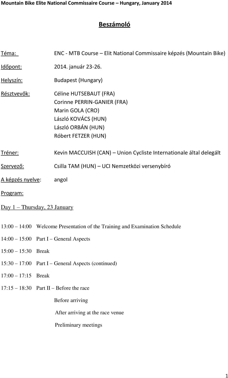 (HUN) Kevin MACCUISH (CAN) Union Cycliste Internationale által delegált Csilla TAM (HUN) UCI Nemzetközi versenybíró angol Program: Day 1 Thursday, 23 January 13:00 14:00 Welcome Presentation of the