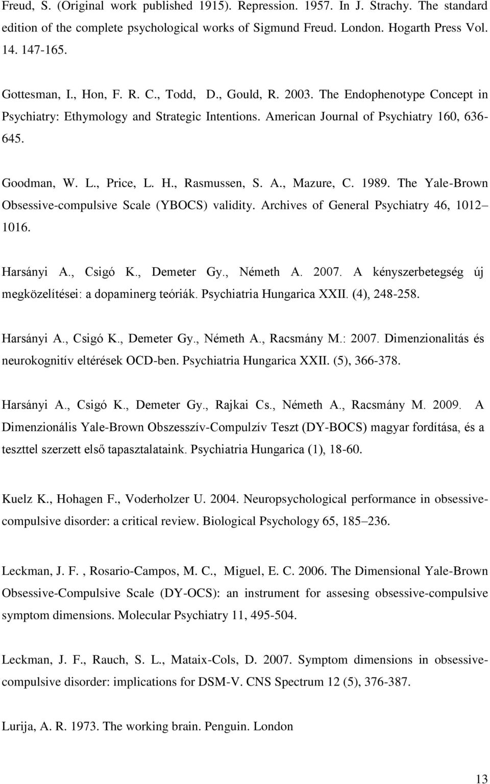 , Price, L. H., Rasmussen, S. A., Mazure, C. 1989. The Yale-Brown Obsessive-compulsive Scale (YBOCS) validity. Archives of General Psychiatry 46, 1012 1016. Harsányi A., Csigó K., Demeter Gy.